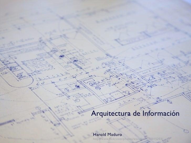 Arquitectura de Información  Harold Maduro http://www.flickr.com/photos/wscullin/3770015203/