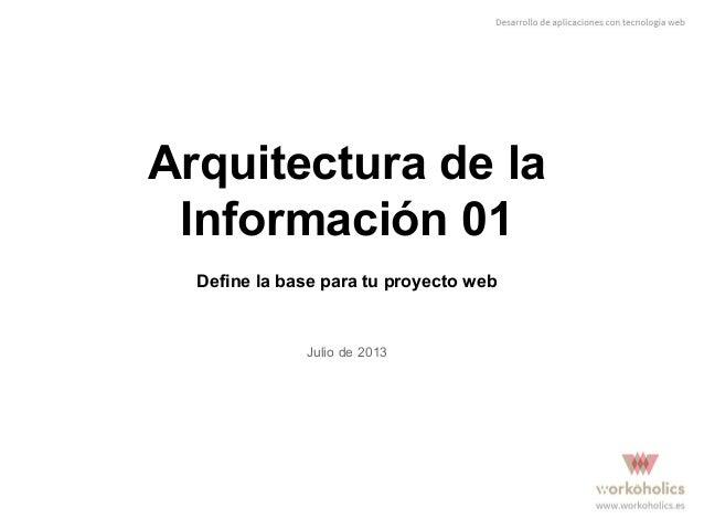 Arquitectura de la Información 01 Define la base para tu proyecto web  Julio de 2013
