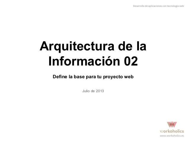 Arquitectura de la Información 02 Define la base para tu proyecto web Julio de 2013