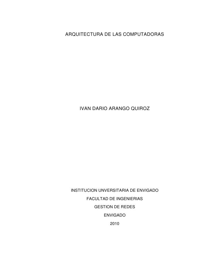 ARQUITECTURA DE LAS COMPUTADORAS         IVAN DARIO ARANGO QUIROZ      INSTITUCION UNVERSITARIA DE ENVIGADO         FACULT...
