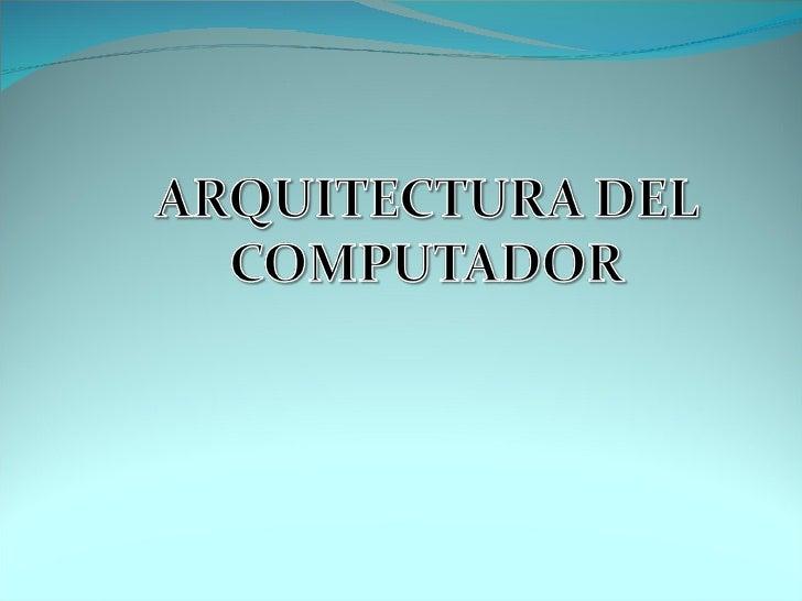 La arquitecturas de computadoras es el diseñoconceptual y la estructura operacionalfundamental de un sistema de computador...