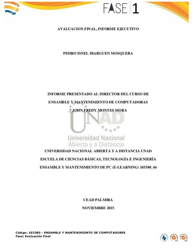 Código: 103380 - ENSAMBLE Y MANTENIMIENTO DE COMPUTADORES Fase: Evaluación Final AVALUACION FINAL, INFORME EJECUTIVO PEDRO...