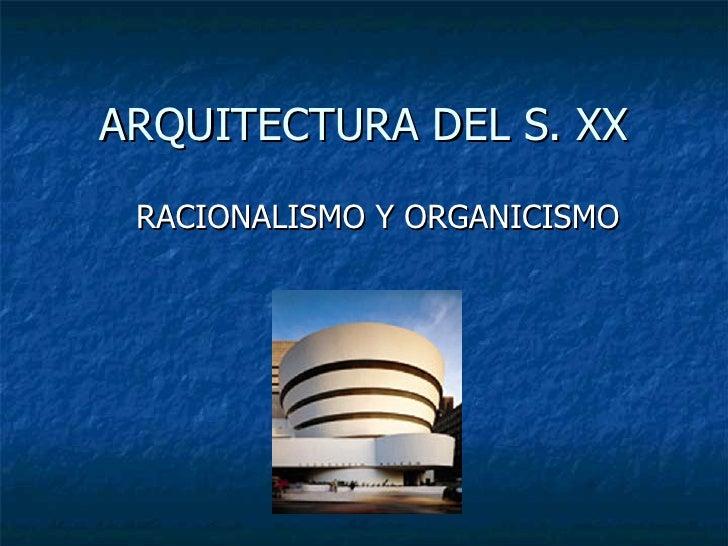 ARQUITECTURA DEL S. XX RACIONALISMO Y ORGANICISMO