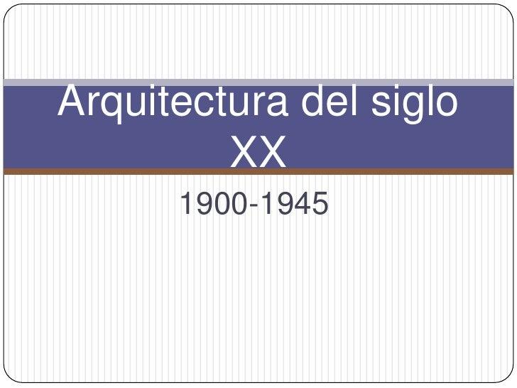 1900-1945<br />Arquitectura del siglo XX<br />