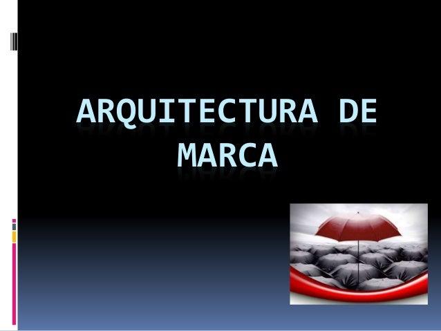 ARQUITECTURA DE MARCA<br />
