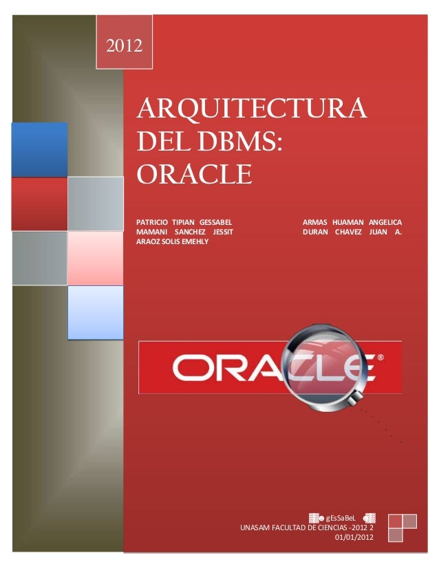 ARQUITECTURA DEL DBMS: ORACLE PATRICIO TIPIAN GESSABEL ARMAS HUAMAN ANGELICA MAMANI SANCHEZ JESSIT DURAN CHAVEZ JUAN A. AR...