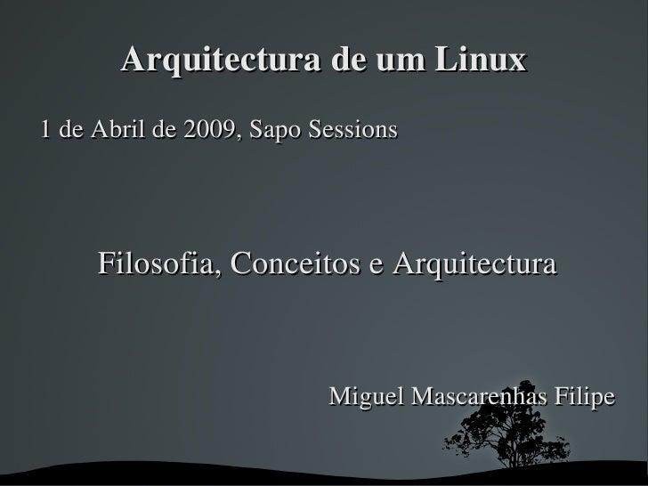 ArquitecturadeumLinux 1deAbrilde2009,SapoSessions          Filosofia,ConceitoseArquitectura                   ...