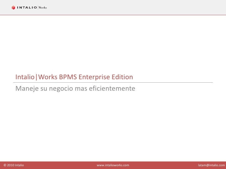 Intalio|Works BPMS Enterprise Edition<br />Maneje su negocio mas eficientemente<br />