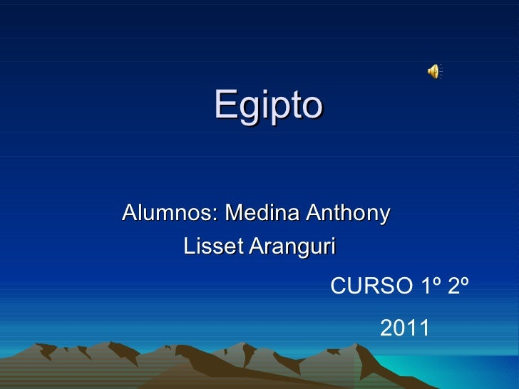 Egipto Alumnos: Medina Anthony  Lisset Aranguri CURSO 1º 2º  2011