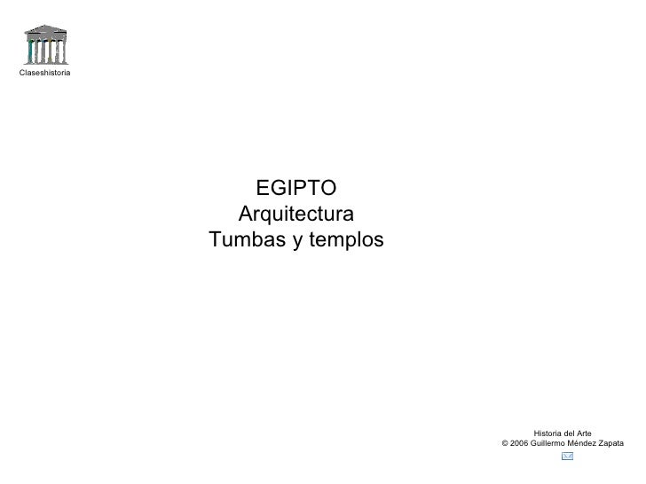 Claseshistoria Historia del Arte © 2006 Guillermo Méndez Zapata EGIPTO Arquitectura Tumbas y templos