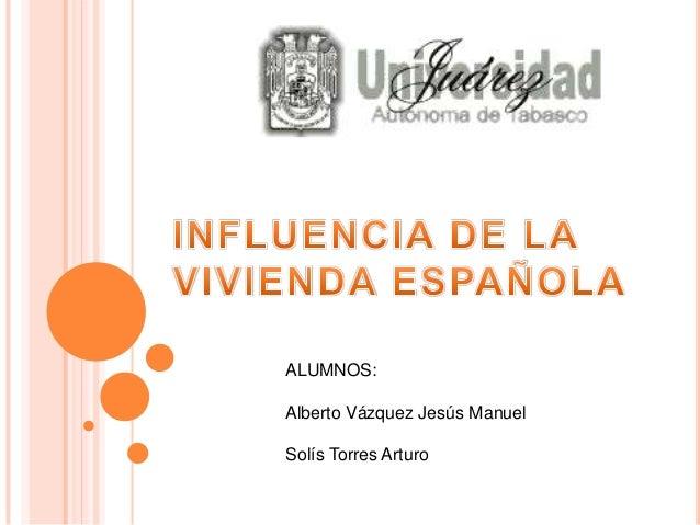 ALUMNOS:Alberto Vázquez Jesús ManuelSolís Torres Arturo
