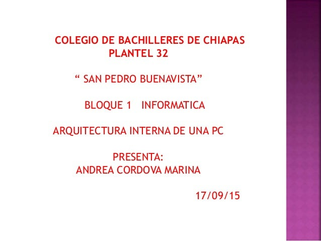 """COLEGIO DE BACHILLERES DE CHIAPAS PLANTEL 32 """" SAN PEDRO BUENAVISTA"""" BLOQUE 1 INFORMATICA ARQUITECTURA INTERNA DE UNA PC P..."""