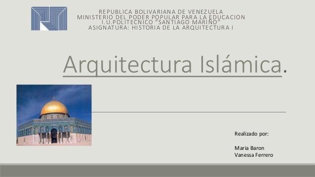 """Arquitectura Islámica. REPUBLICA BOLIVARIANA DE VENEZUELA MINISTERIO DEL PODER POPULAR PARA LA EDUCACION I.U.POLITECNICO """"..."""