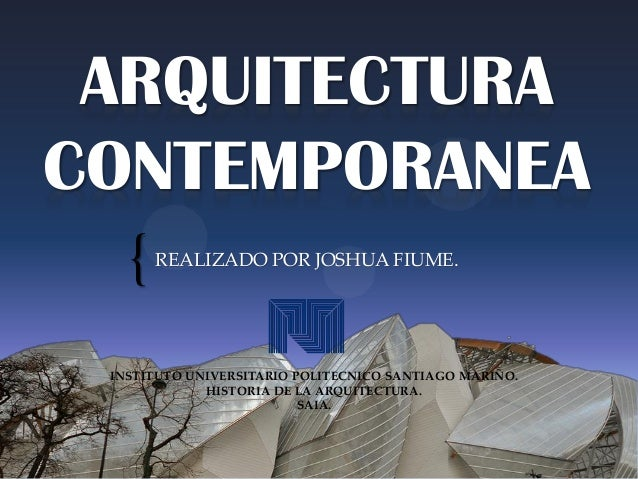 { ARQUITECTURA CONTEMPORANEA REALIZADO POR JOSHUA FIUME. INSTITUTO UNIVERSITARIO POLITECNICO SANTIAGO MARIÑO. HISTORIA DE ...