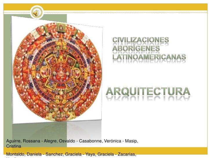 Civilizaciones aborígenes latinoamericanas<br />Arquitectura<br />Aguirre, Rossana - Alegre, Osvaldo - Casabonne, Verónica...