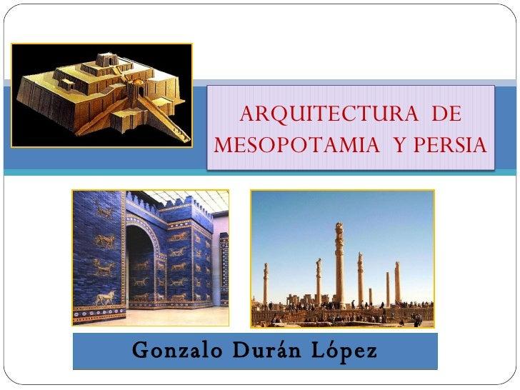 Gonzalo Durán López ARQUITECTURA  DE MESOPOTAMIA  Y PERSIA