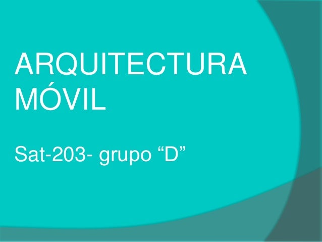 "ARQUITECTURA MÓVIL Sat-203- grupo ""D"""