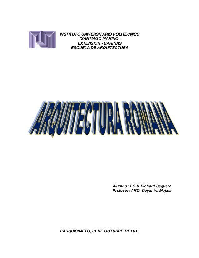 "INSTITUTO UNIVERSITARIO POLITECNICO ""SANTIAGO MARIÑO"" EXTENSION - BARINAS ESCUELA DE ARQUITECTURA Alumno: T.S.U Richard Se..."