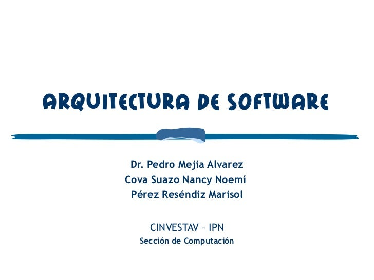 Arquitectura de So ftware        Dr. Pedro Mejia Alvarez       Cova Suazo Nancy Noemí        Pérez Reséndiz Marisol      ...