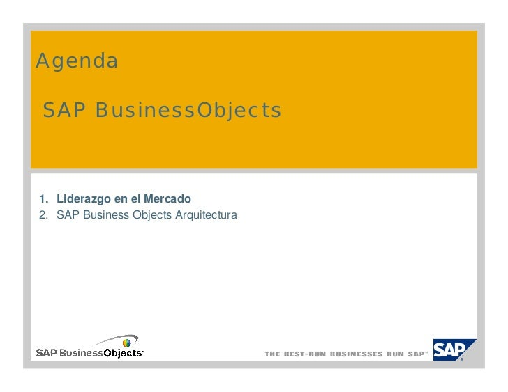 Agenda  SAP BusinessObjects    1. Liderazgo en el Mercado 2. SAP Business Objects Arquitectura