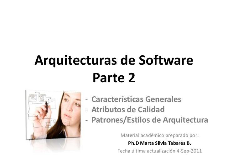 Arquitecturas de Software         Parte 2       - Características Generales       - Atributos de Calidad       - Patrones/...