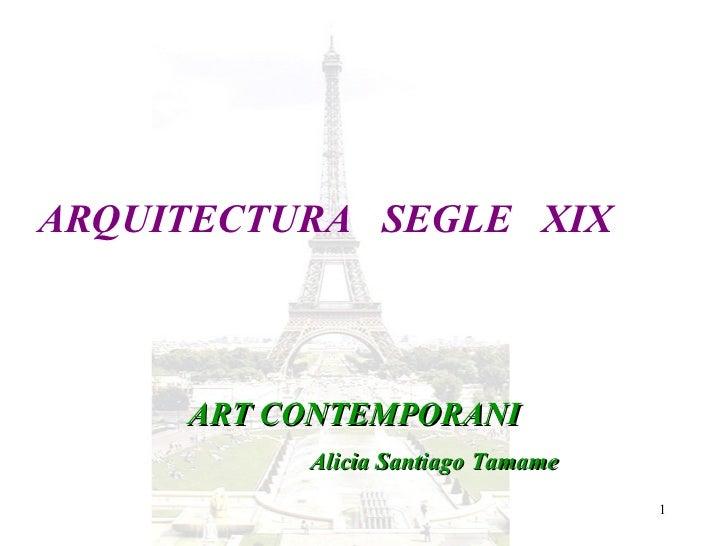 ARQUITECTURA  SEGLE  XIX ART CONTEMPORANI Alicia Santiago Tamame