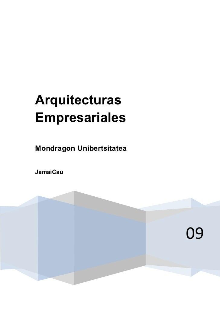 ArquitecturasEmpresarialesMondragon UnibertsitateaJamaiCau                           09