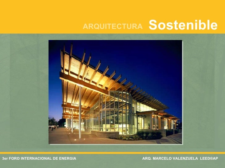 3er FORO INTERNACIONAL DE ENERGIA  ARQ. MARCELO VALENZUELA  LEED®AP   ARQUITECTURA Sostenible