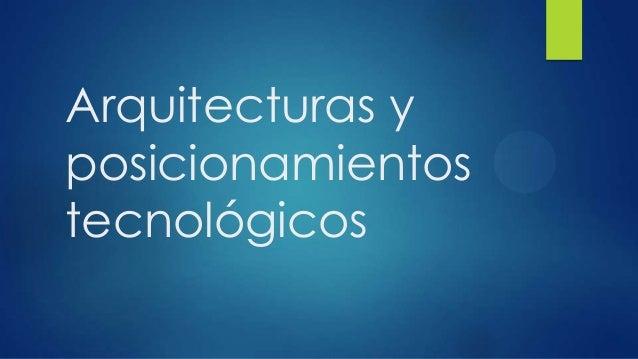 Arquitecturas y posicionamientos tecnológicos