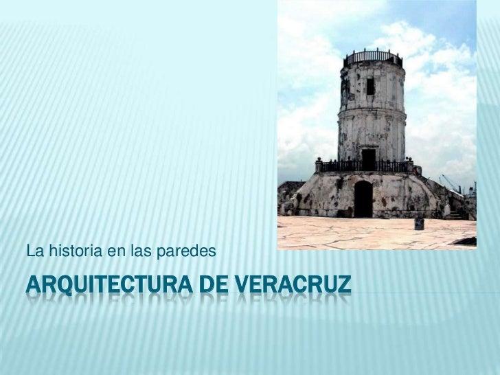 La historia en las paredesARQUITECTURA DE VERACRUZ