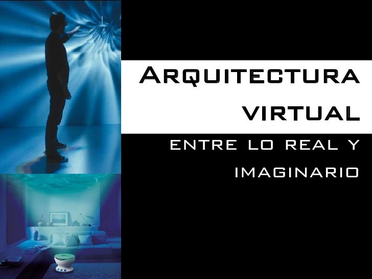 Arquitectura      virtual entre lo real y      imaginario