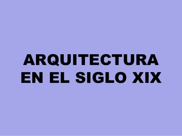 ARQUITECTURA EN EL SIGLO XIX