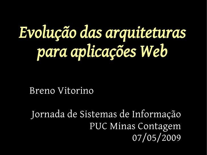 Evolução das arquiteturas   para aplicações Web   Breno Vitorino   Jornada de Sistemas de Informação                PUC Mi...