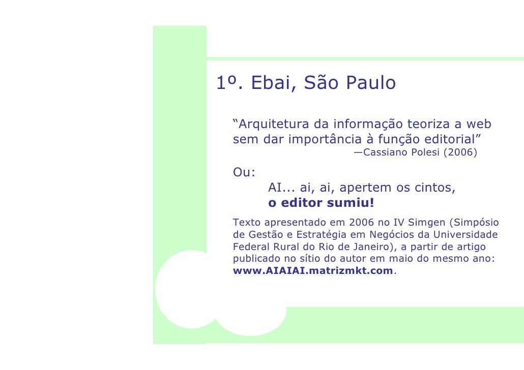 """1º. Ebai, São Paulo   """"Arquitetura da informação teoriza a web  sem dar importância à função editorial""""                   ..."""