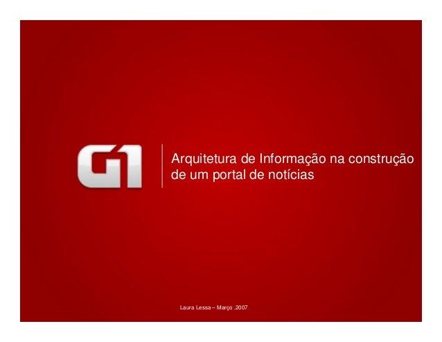 Março - 2007 Arquitetura de Informação na construção de um portal de notícias 1 Arquitetura de Informação na construção de...