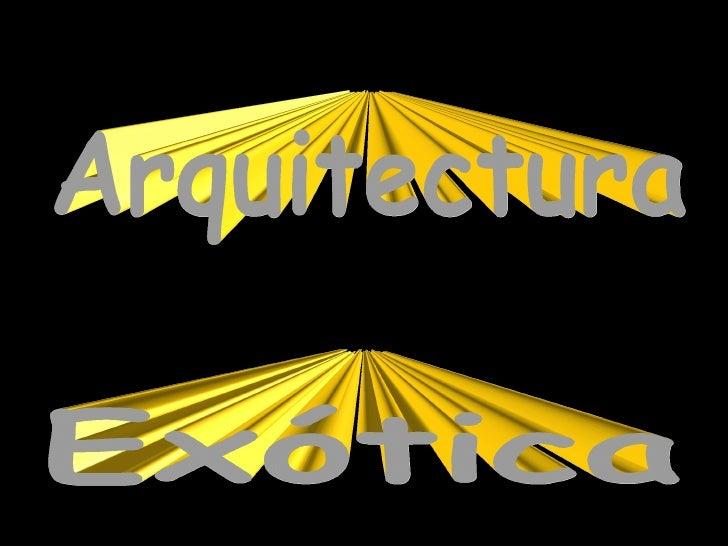 Exótica Arquitectura