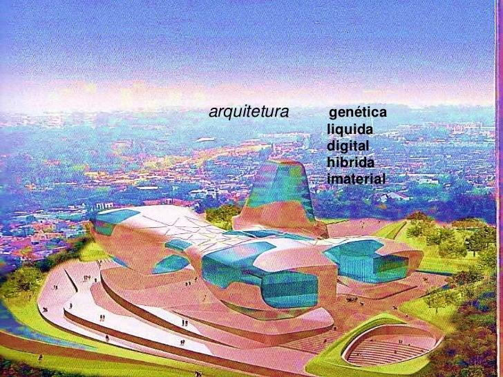 arquitetura    genética              liquida              digital              hibrida              imaterial