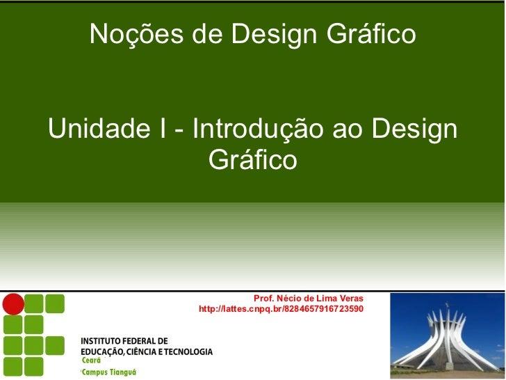 Noções de Design GráficoUnidade I - Introdução ao Design              Gráfico                          Prof. Nécio de Lima...