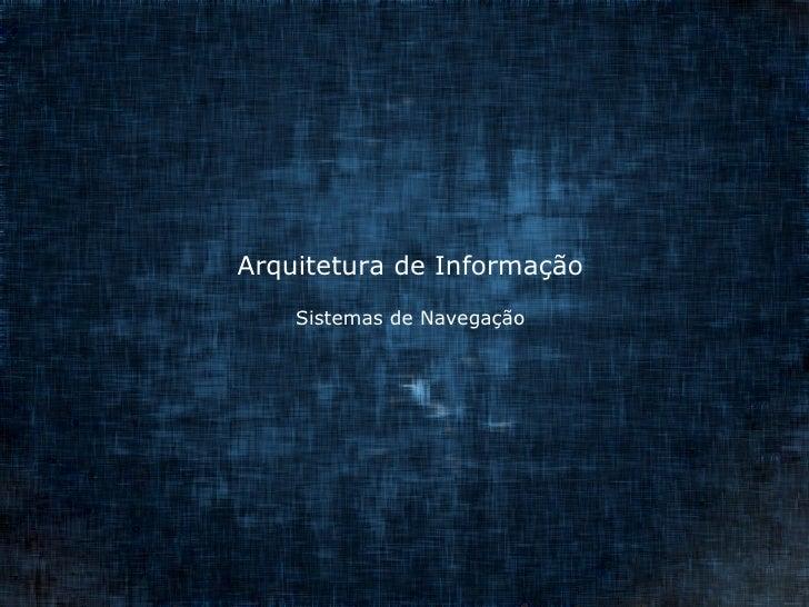 Arquitetura de Informação Sistemas de Navegação