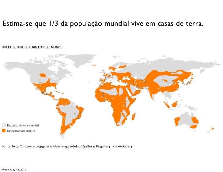Estima-se que 1/3 da população mundial vive em casas de terra.fonte: http://craterre.org/galerie-des-images/default/galler...