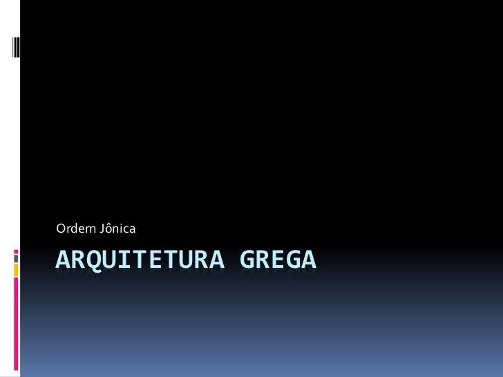 Ordem JônicaARQUITETURA GREGA