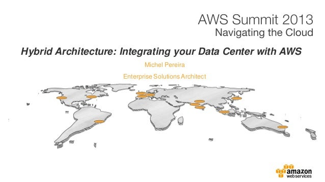 Michel Pereira Hybrid Architecture: Integrating your Data Center with AWS Enterprise Solutions Architect