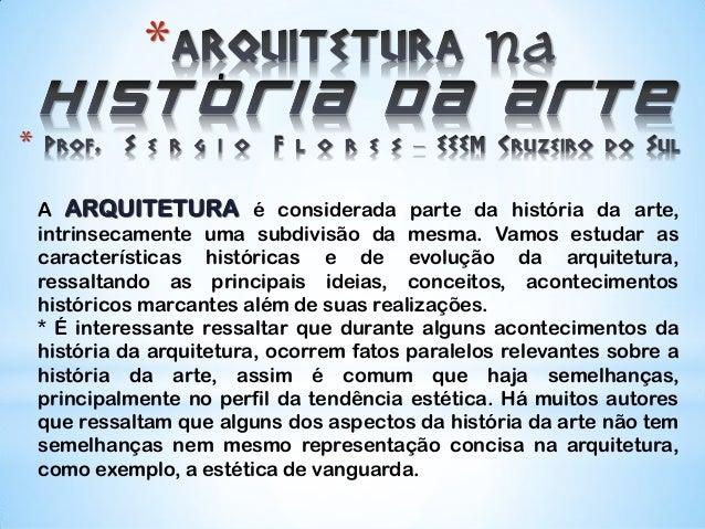 *A ARQUITETURA é considerada parte da história da arte,intrinsecamente uma subdivisão da mesma. Vamos estudar ascaracterís...