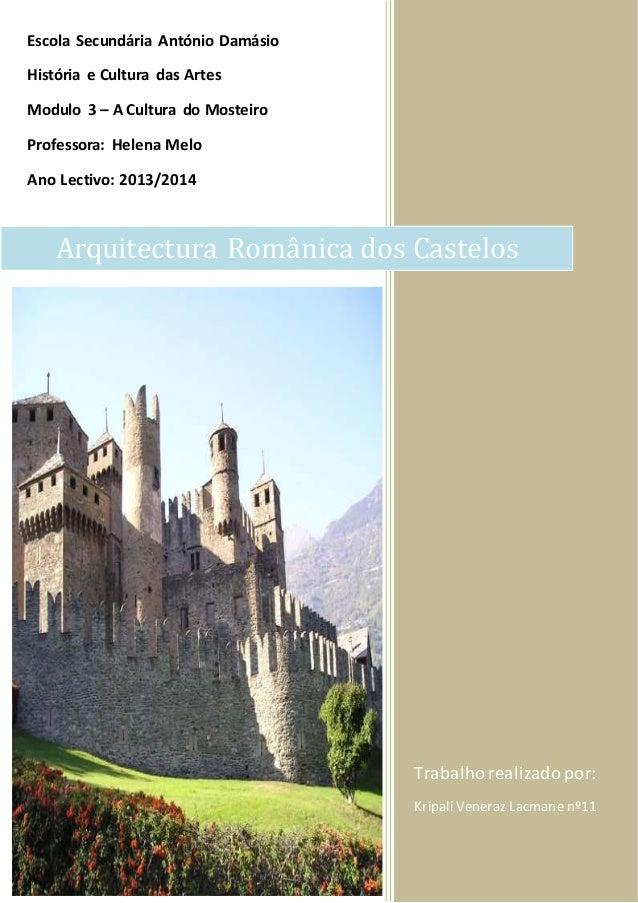 Arquitectura Românica dos Castelos  Trabalho realizado por:  Kripali Veneraz Lacmane nº11  Escola Secundária António Damás...