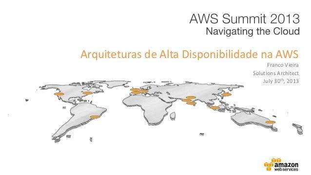 Franco Vieira Arquiteturas de Alta Disponibilidade na AWS Solutions Architect July 30th, 2013