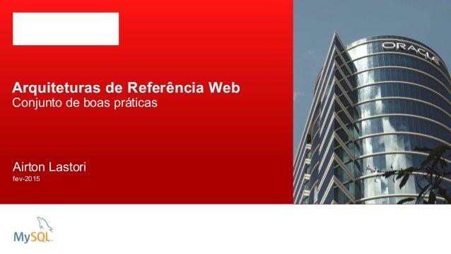 Arquiteturas de Referência Web Conjunto de boas práticas Airton Lastori fev-2015