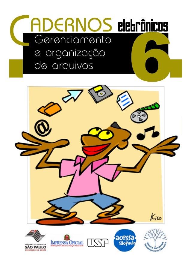 CADERNOS  eletrônicos Gerenciamento  e organização  6 de arquivos  CADERNOS ELETRÔNICOS 6 GERENCIAMENTO E ORGANIZAÇÃO DE A...