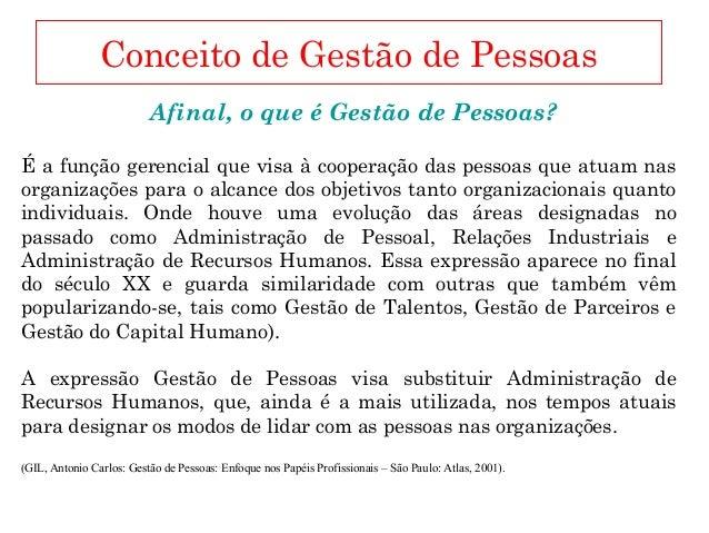 Conceito de Gestão de Pessoas Afinal, o que é Gestão de Pessoas? É a função gerencial que visa à cooperação das pessoas qu...