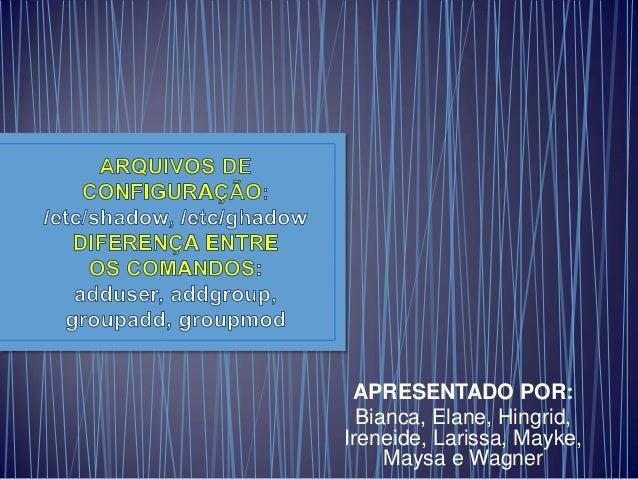 APRESENTADO POR: Bianca, Elane, Hingrid, Ireneide, Larissa, Mayke, Maysa e Wagner