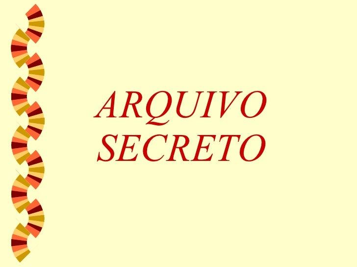 Arquivo Secreto!!!